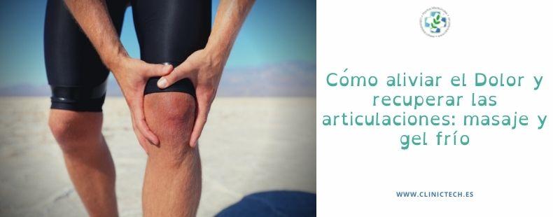 Cómo aliviar el Dolor y recuperar las articulaciones: masaje y gel frio